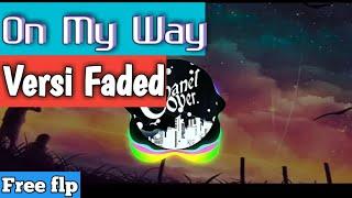 On my way versi faded alan walker dj remix fl studio free flp