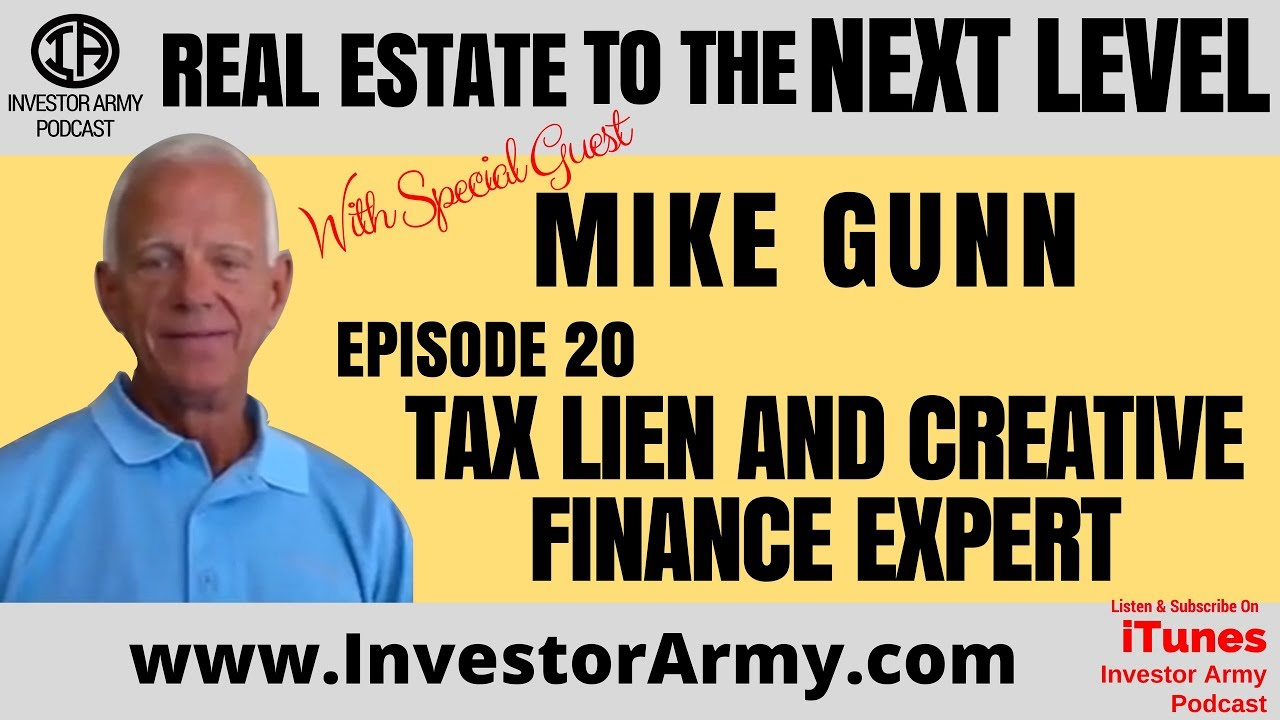 Episode #20 -  Mike Gunn - Tax lien and Creative Finance Expert