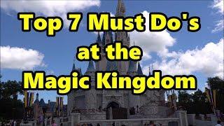 Top 7 Must Do's at the Magic Kingdom - Walt Disney World