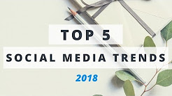Social Media Trends 2018: Top 5 Things For Marketers To Watch Out For This Year