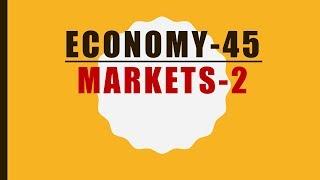 TTL - Economy 45 - MARKETS 2-- GS Batch 2019    Civil Services    UPSC    IAS