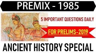 Pre-Mix 19-85 - ANCIENT HISTORY SPECIAL - UPSC || IAS || Prelims 2019