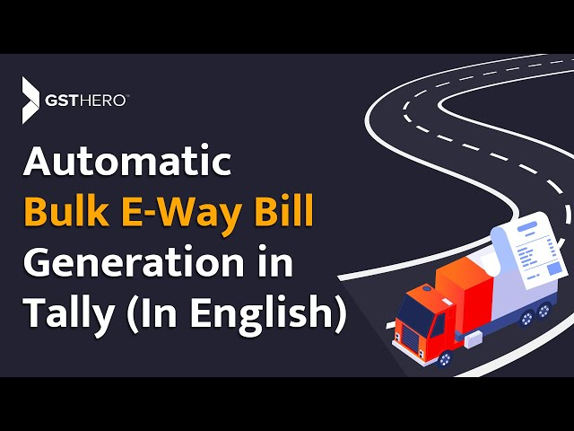 Automatic Bulk E-Way Bill in Tally (English)- Generate, Update Vehicle & Transporter ID, Consolidate