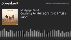 Qualifying For FHA LOAN AND TITLE 1 LOAN (part 2 of 6)