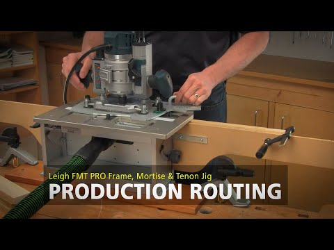 Leigh FMT Pro Mortise & Tenon Jig - Production Routing