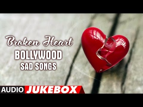 Broken Heart Bollywood Sad Songs Jukebox Break Up Songs Best Collection