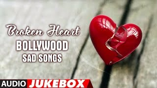 Broken Heart Bollywood Sad Songs (Jukebox) Break Up Songs (Best Collection)