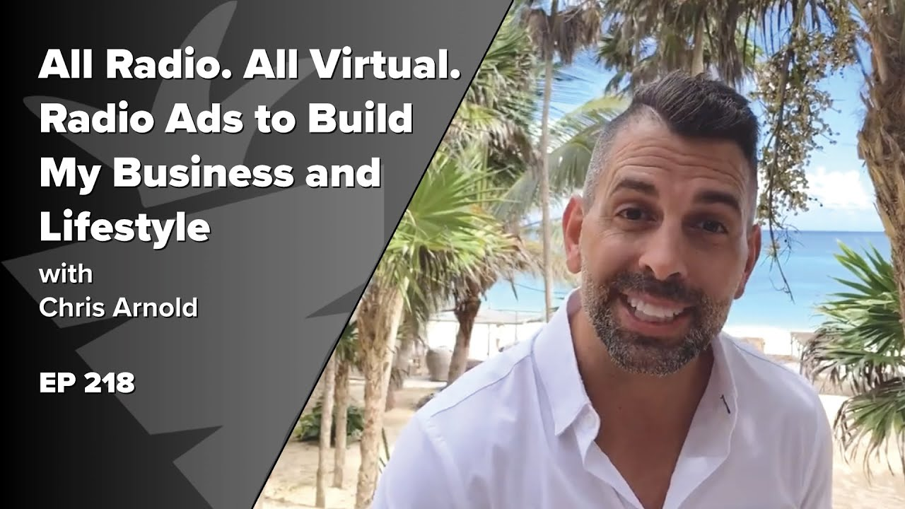 All Radio. All Virtual. How I Used Radio Ads to Build My Business and Lifestyle w/ Chris Arnold