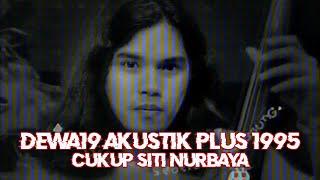 Akustik Plus 1995   Dewa19 - Cukup Siti Nurbaya