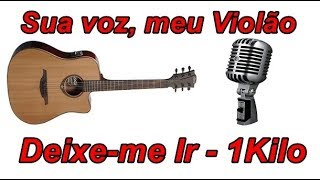 Baixar Sua voz, meu Violão. Deixe-me Ir - 1Kilo. (Karaokê Violão)