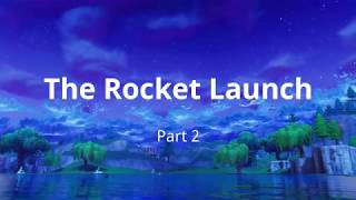 Fortnite Short Movie: The Rocket Launch (Part 2)