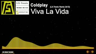 [House] - Coldplay - Viva La Vida (LX-Tronix Remix 2k13)