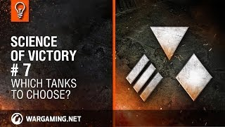 Which tanks to choose? Science of Victory #7