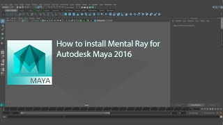 How to get Mental Ray for Autodesk Maya 2016
