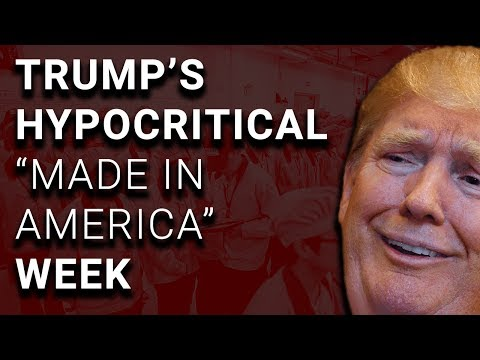 """Trump Launches """"Made in America"""" Week, His Own Products Made Overseas"""
