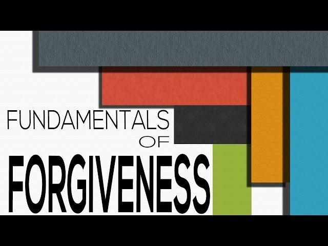 The Fundamentals of Forgiveness (Part 2) - Colossians 3:13