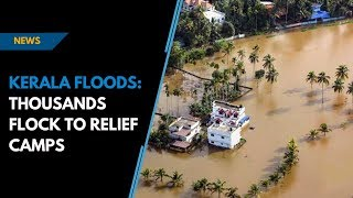 Kerala floods: thousands flock to relief camps