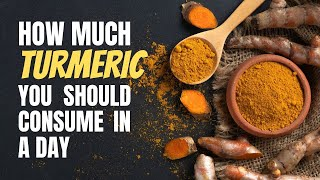 How Much Turmeric Should You Be Consuming In A Day? | Healthy Living Tips