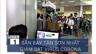 """Chống virus corona: Sân bay Tân Sơn Nhất được """"soi"""