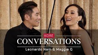 Kore Conversations: Maggie Q and Leonardo Nam