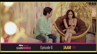 Unmarried | Episode 6 - Jaam | Webseries | POPxo
