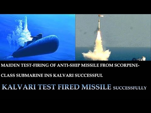 MAIDEN TEST-FIRING OF ANTI-SHIP MISSILE FROM SCORPENE-CLASS SUBMARINE INS KALVARI SUCCESSFUL