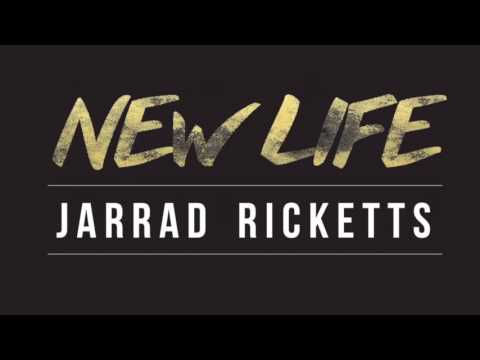 NEW LIFE - JARRAD RICKETTS