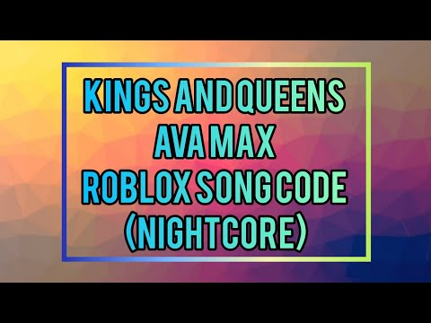 Kings And Queens Ava Max Roblox Song Code Nightcore Youtube