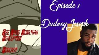 The David Jonathan Perception  Episode 1 feat. Dudney Joseph