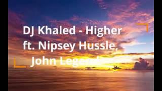 DJ Khaled - Higher ft. Nipsey Hussle, John Legend (Lyrics)