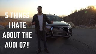 5 THINGS I HATE ABOUT THE 2017 AUDI Q7!!(Should You Buy One!?)