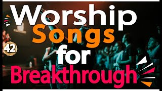 🔴 Powerful Morning Worship Songs For Breakthrough -3 Hours Nonstop Praise And Worship Songs All Time