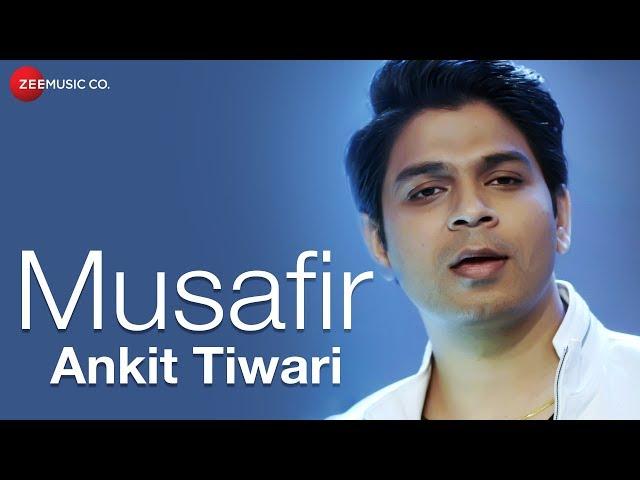 Musafir   Ankit Tiwari   Kabir - Athar