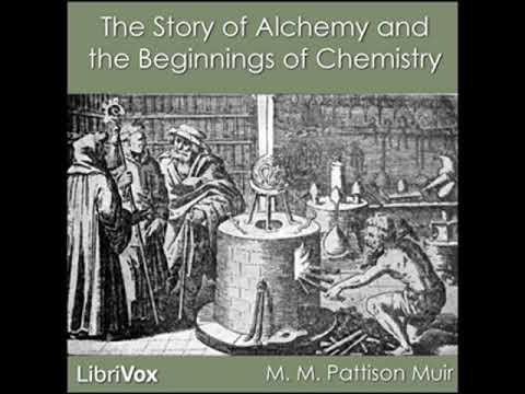The Story Of Alchemy And The Beginnings Of Chemistry By M. M. Pattison MUIR | Full Audio Book