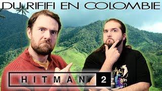 HITMAN 2 - Du Rififi en Colombie