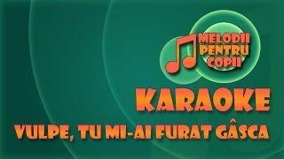 Melodii pentru copii - Vulpe tu mi-ai furat gasca (Karaoke)