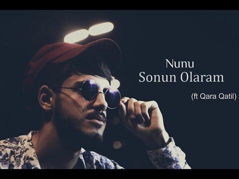 Nunu - Sonun Olaram (ft Qara Qatil) YENİ...