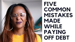 5 Common Mistakes You're Making While Paying Off Debt