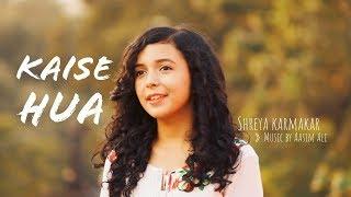 Kaise Hua (Cover) | Kabir Singh | Female Version | Shreya Karmakar
