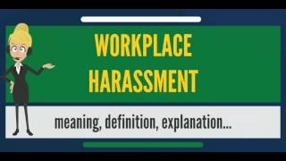 What is WORKPLACE HARASSMENT? What does WORKPLACE HARASSMENT mean?