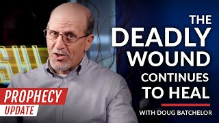 PROPHECY NEWS UPDATE - The Deadly Wound Continues To Heal