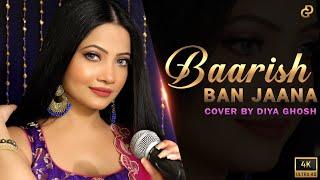 Baarish Ban Jaana | Cover By Diya Ghosh | Payal Dev, Stebin Ben | Kunaal Vermaa