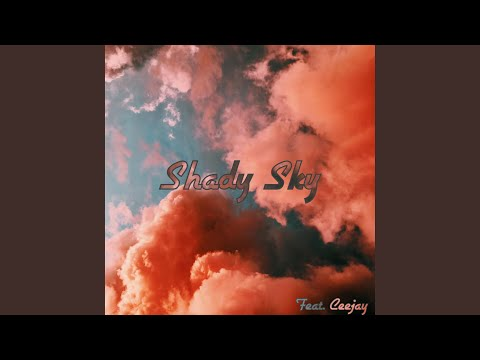 Shady Sky (feat. Ceejay)
