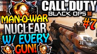 "BLACK OPS 3 - ""MAN-O-WAR NUCLEAR"" W/ EVERY GUN #7 - DEMOLISHING NOOBS! (COD BO3 INSANE NUCLEAR)"