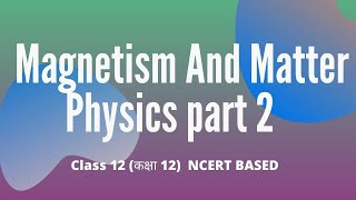 Magnetism And Matter Physics Class 12 Chapter 5 Part 2