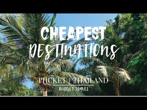 CHEAP TRAVEL DESTINATIONS | PHUKET [ Budget Travel ]