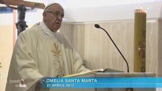 Omelia di Papa Francesco a Santa Marta del 27 aprile 2017