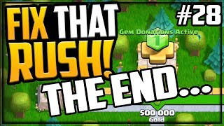 THE END... GEM, Farm, MAX, Fix That Rush Clash of Clans Episode 28