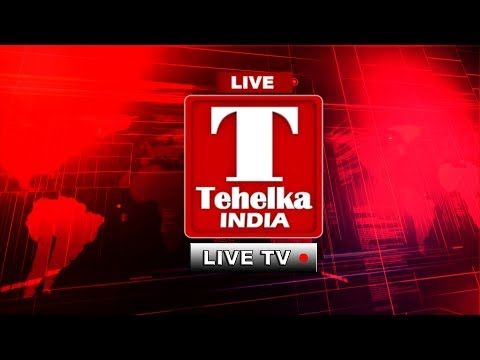 LIVE TEHELKA INDIA NEWS