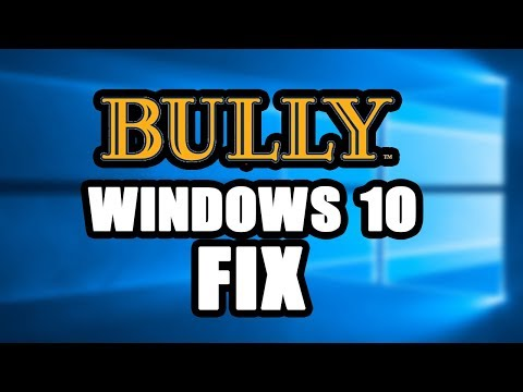 Bully - Windows 10 Fix Has Been Released!